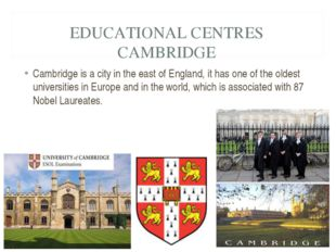 EDUCATIONAL CENTRES CAMBRIDGE Cambridge is a city in the east of England, it
