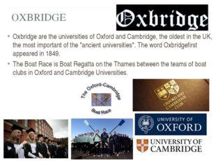 OXBRIDGE Oxbridge are the universities of Oxford and Cambridge, the oldest in