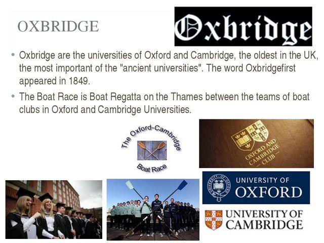 OXBRIDGE Oxbridge are the universities of Oxford and Cambridge, the oldest in...