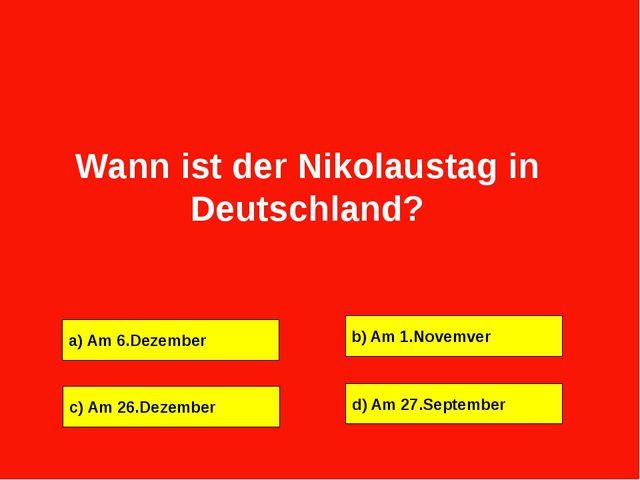a) Am 6.Dezember b) Am 1.Novemver c) Am 26.Dezember d) Am 27.September Wann i...