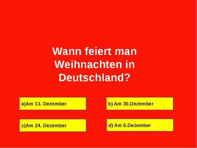 a)Am 13. Dezember b) Am 30.Dezember c)Am 24. Dezember d) Am 6.Dezember Wann f...