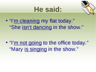 """He said: """"I'm cleaning my flat today."""" """"She isn't dancing in the show."""" """"I'm"""