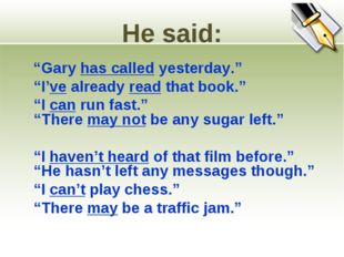"""He said: """"Gary has called yesterday."""" """"I've already read that book."""" """"I can"""