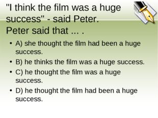 """""""I think the film was a huge success"""" - said Peter. Peter said that ... . A)"""