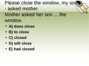"""Please close the window, my son"""", - asked mother. Mother asked her son ... th"""