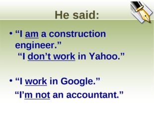 """He said: """"I am a construction engineer."""" """"I don't work in Yahoo."""" """"I work in"""