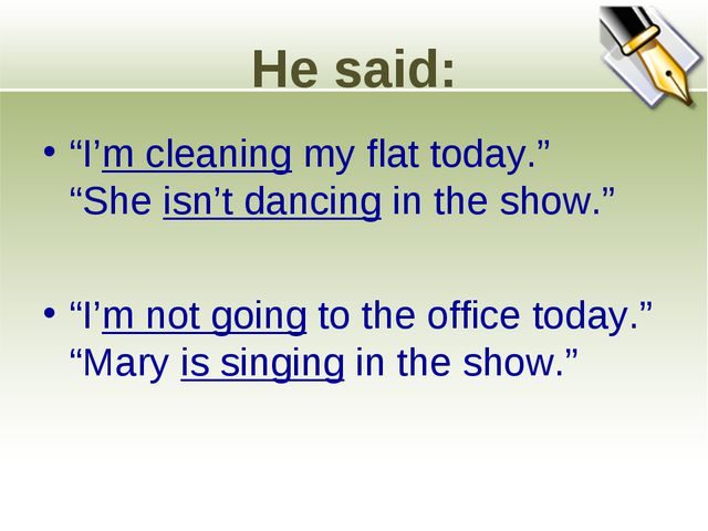 """He said: """"I'm cleaning my flat today."""" """"She isn't dancing in the show."""" """"I'm..."""