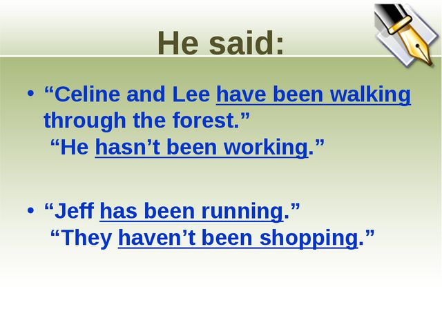 """He said: """"Celine and Lee have been walking through the forest."""" """"He hasn't be..."""