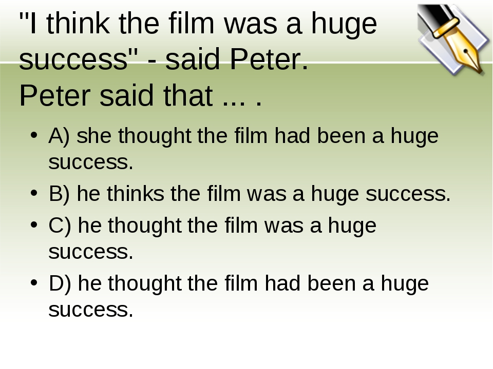 """""""I think the film was a huge success"""" - said Peter. Peter said that ... . A)..."""