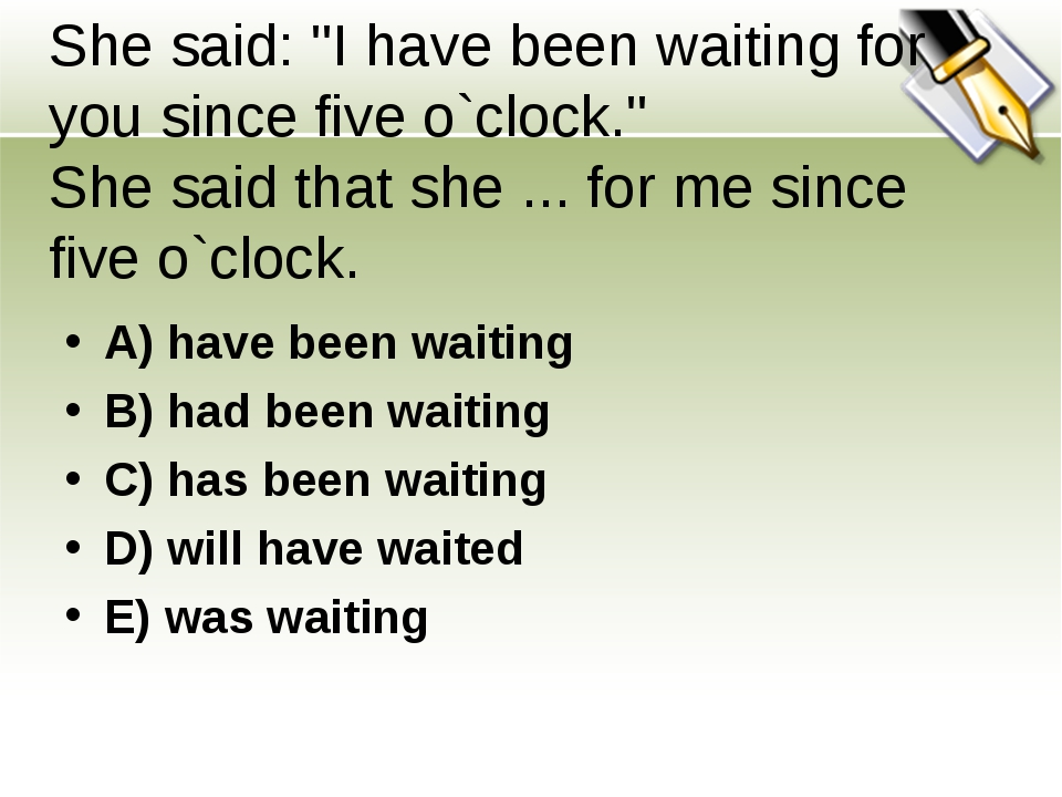 """She said: """"I have been waiting for you since five o`clock."""" She said that she..."""