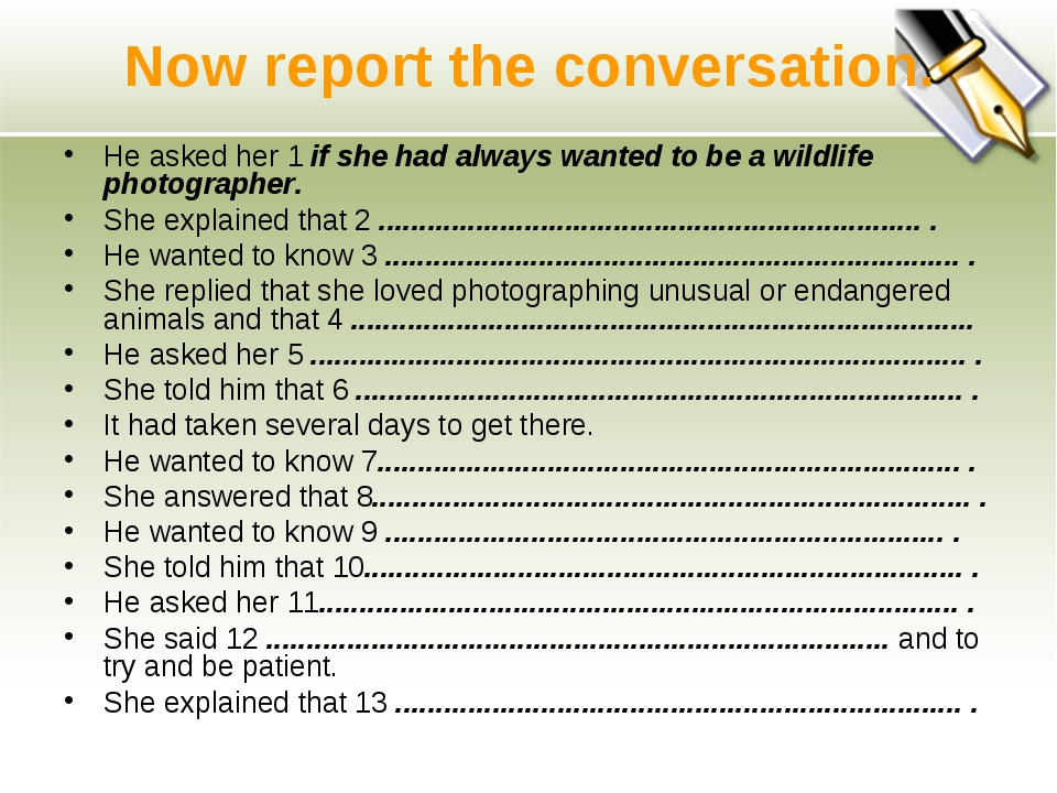 Now report the conversation. He asked her 1 if she had always wanted to be a...