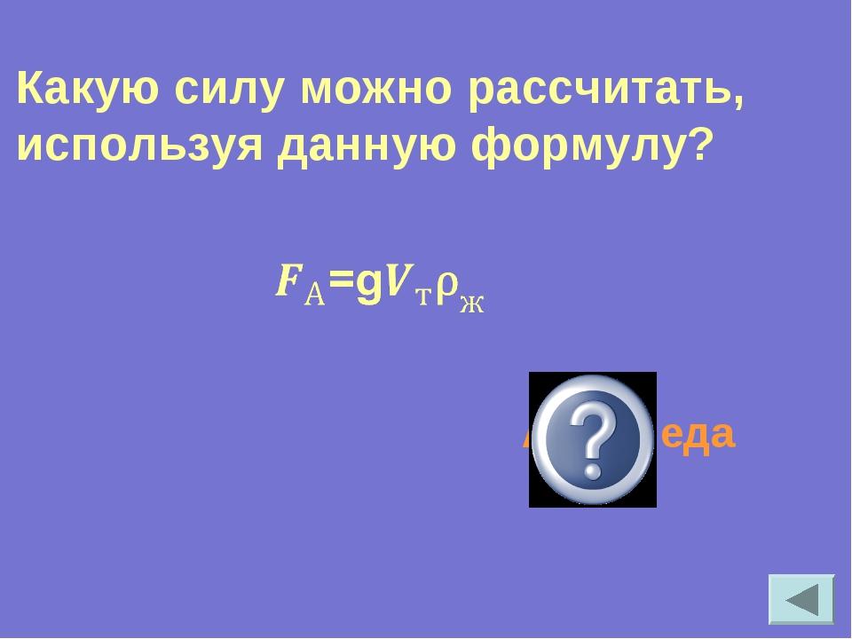 Какую силу можно рассчитать, используя данную формулу? Архимеда