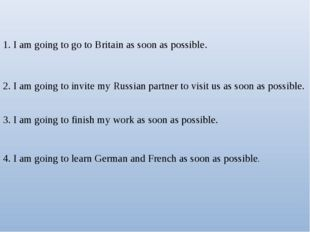 1. I am going to go to Britain as soon as possible. 2. I am going to invite m