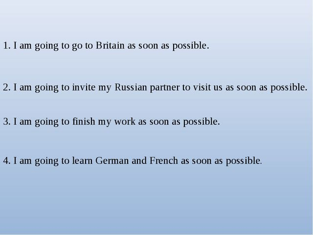 1. I am going to go to Britain as soon as possible. 2. I am going to invite m...
