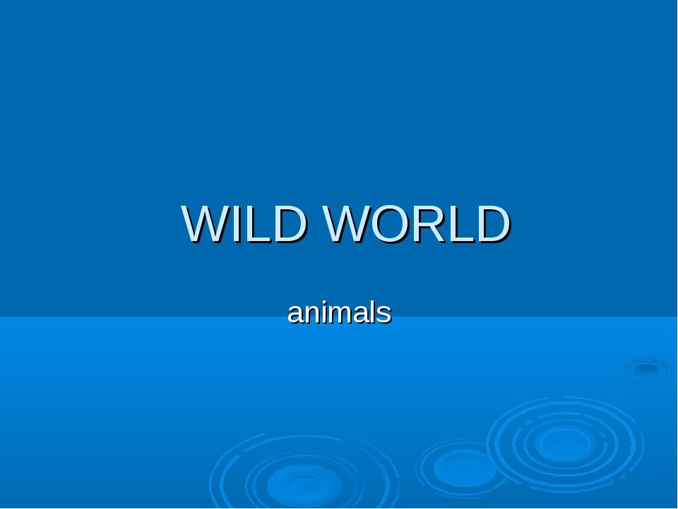 WILD WORLD animals