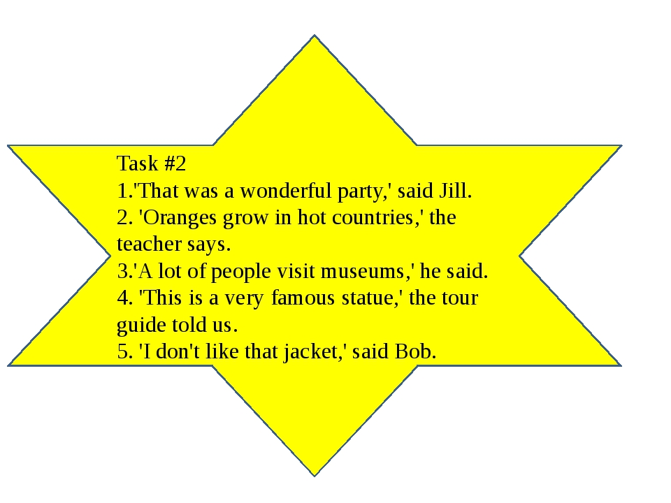 Task #2 1.'That was a wonderful party,' said Jill. 2. 'Oranges grow in hot co...