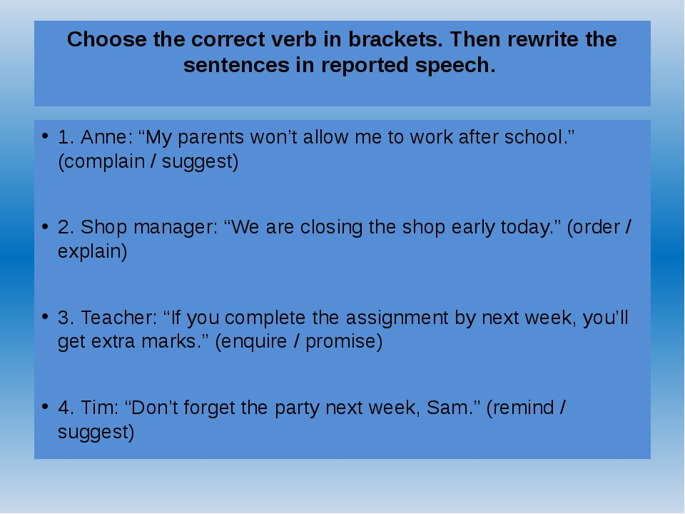 Choose the correct verb in brackets. Then rewrite the sentences in reported s...