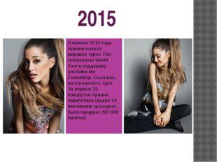 2015 В начале 2015 года Ариана начала мировое турнеThe Honeymoon World Tour
