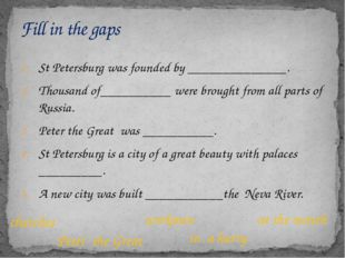 St Petersburg was founded by ______________. Thousand of__________ were brou