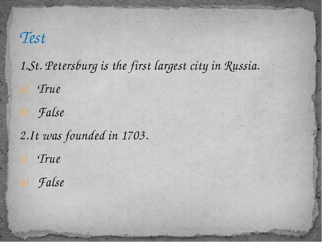 1.St. Petersburg is the first largest city in Russia. True False 2.It was fou...