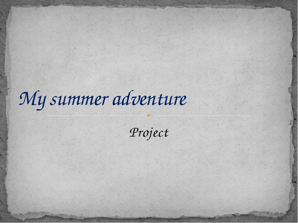 Project My summer adventure