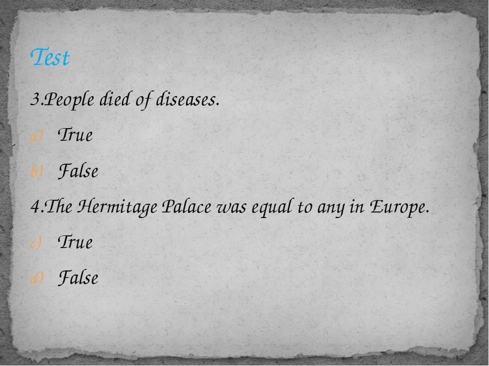 3.People died of diseases. True False 4.The Hermitage Palace was equal to any...