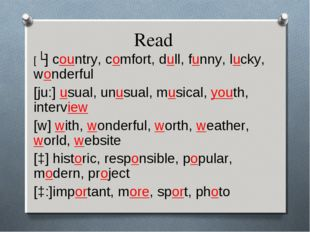 Read [ʌ] country, comfort, dull, funny, lucky, wonderful [ju:] usual, unusual