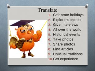 Translate Celebrate holidays Explorers' stories Give interviews All over the