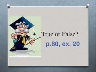 True or False? p.80, ex. 20
