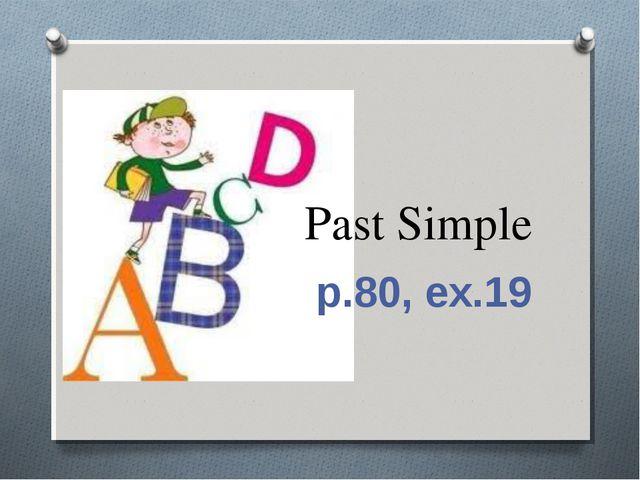 Past Simple p.80, ex.19