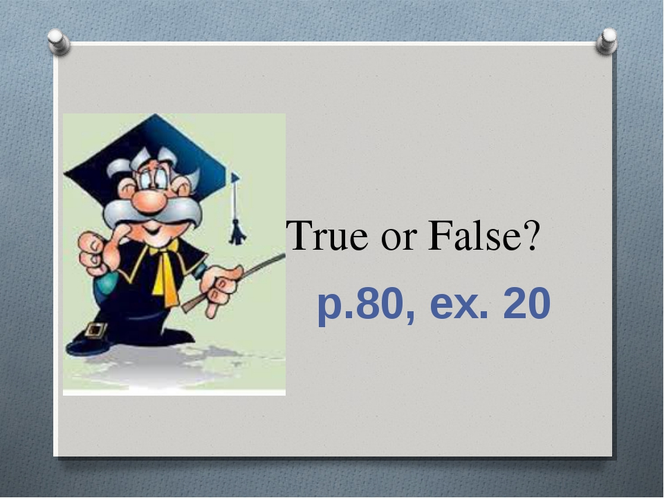 True or False? p.80, ex. 20
