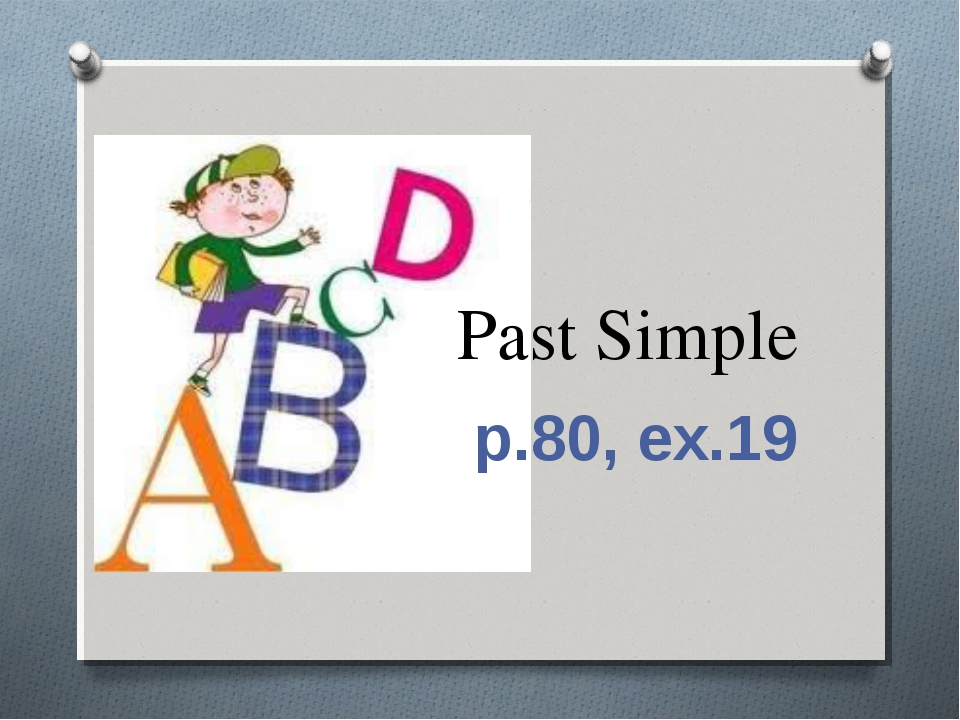 Past Simple p.80, ex.19