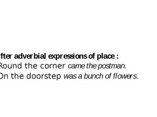 After adverbial expressions of place : Round the cornercame the postman.