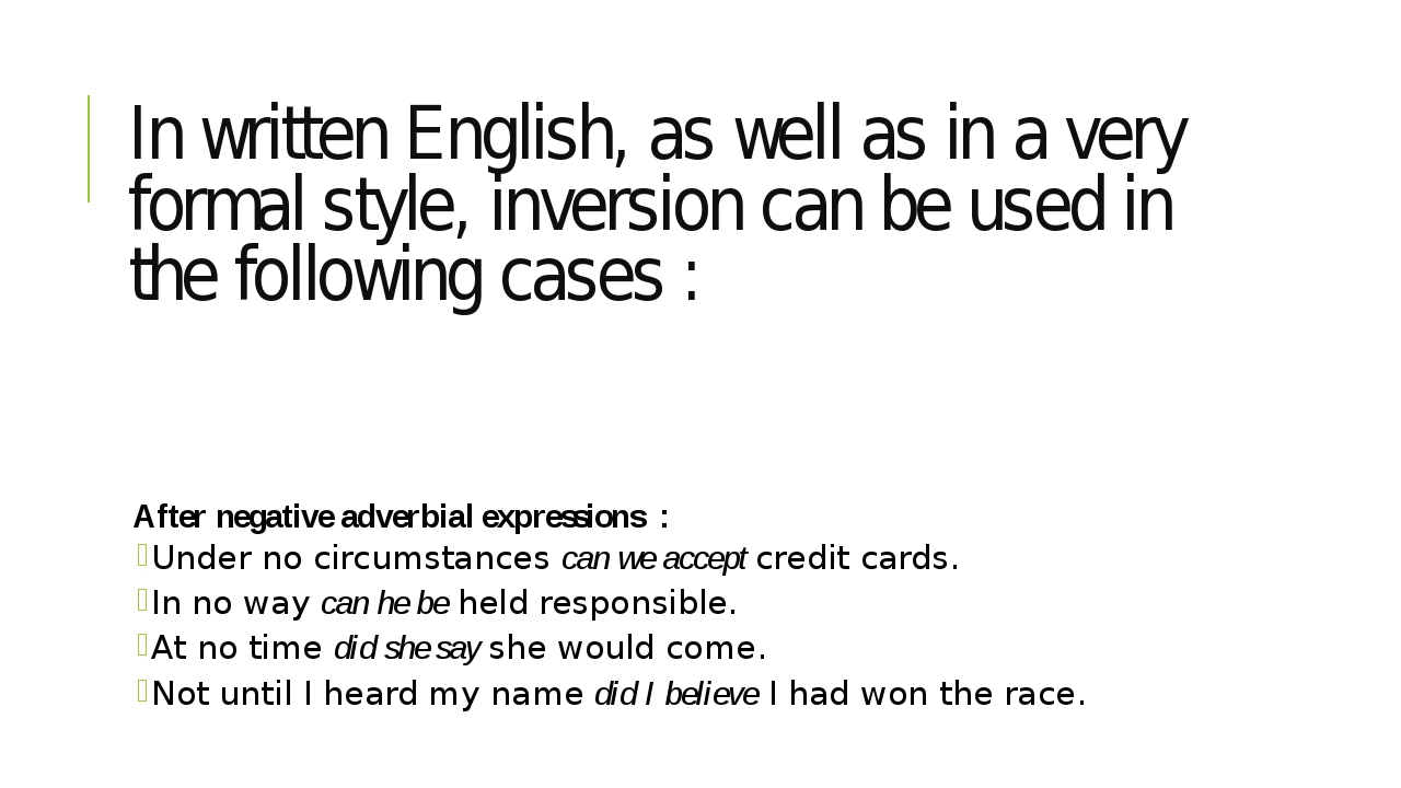 In written English, as well as in a very formal style, inversion can be used...