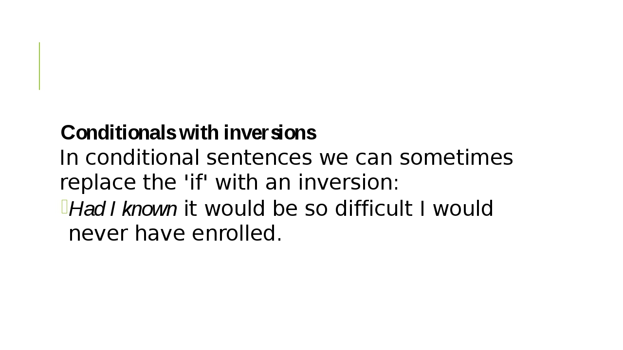 Conditionals with inversions In conditional sentences we can sometimes repla...