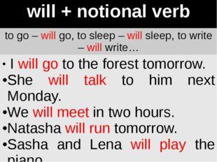 will + notionalverb to go –willgo, to sleep –willsleep, to write –willwrite…