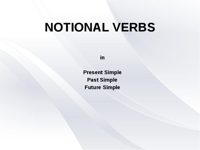 NOTIONAL VERBS in Present Simple Past Simple Future Simple