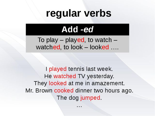 regular verbs I played tennis last week. He watched TV yesterday. They looked...