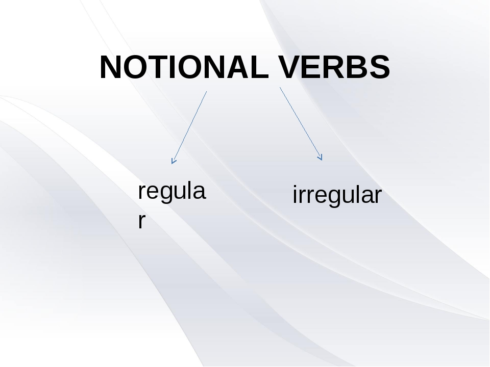 NOTIONAL VERBS regular irregular