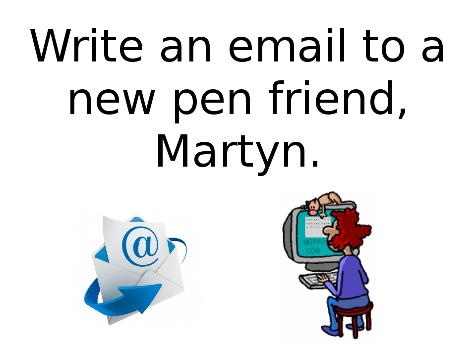 Write an email to a new pen friend, Martyn.