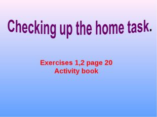Exercises 1,2 page 20 Activity book
