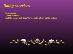 Doing exercises Presentation Listen and read. Find the people and tings Wayne