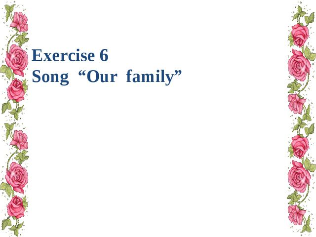 "Exercise 6 Song ""Our family"""