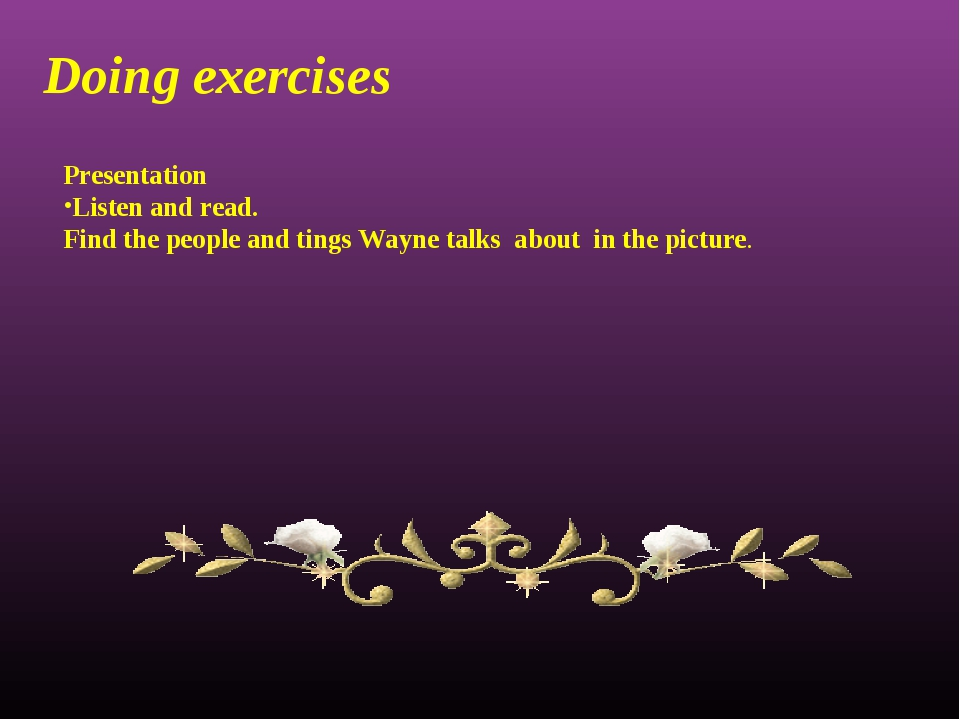 Doing exercises Presentation Listen and read. Find the people and tings Wayne...