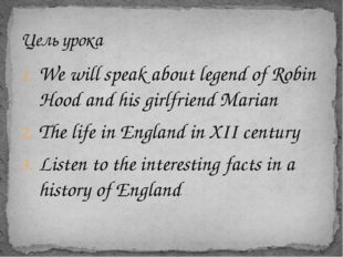 We will speak about legend of Robin Hood and his girlfriend Marian The life i