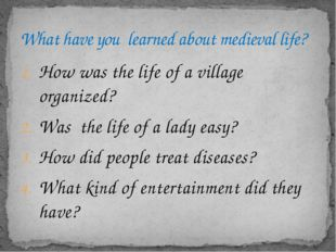 How was the life of a village organized? Was the life of a lady easy? How did
