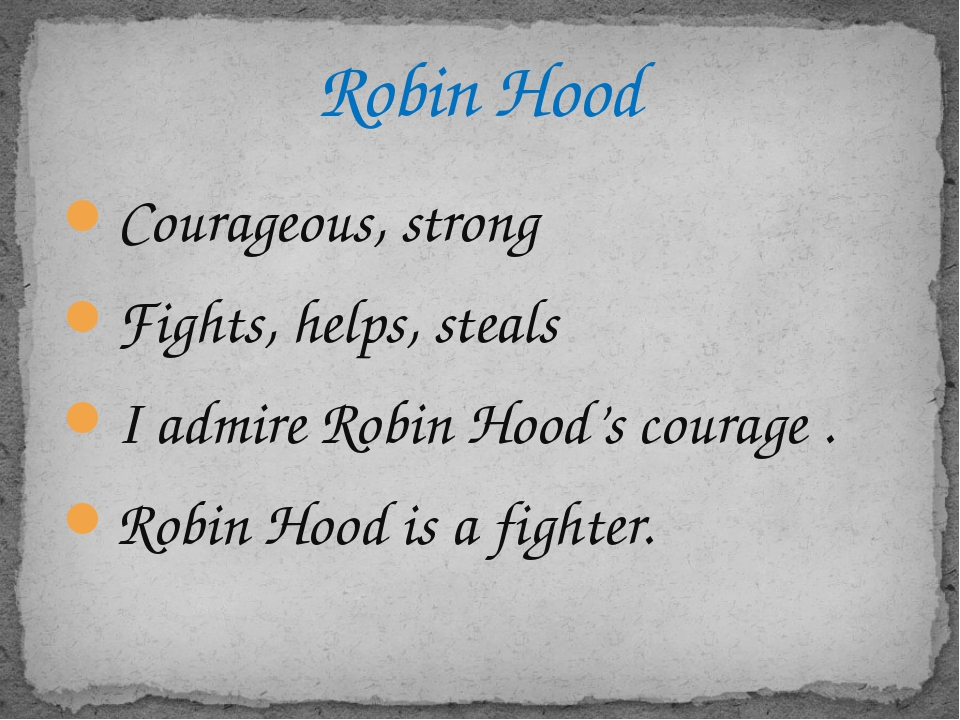Courageous, strong Fights, helps, steals I admire Robin Hood's courage . Robi...