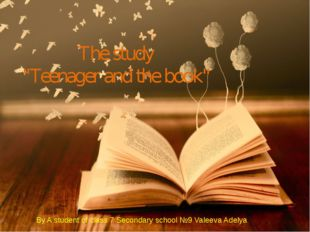 """The study """"Teenager and the book"""" By A student of class 7 Secondary school №9"""