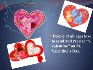 "People of all ages love to send and receive ""a valentine"" on St. Valentine's"
