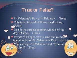 True or False? St. Valentine's Day is 14 February. (True) This is the festiv